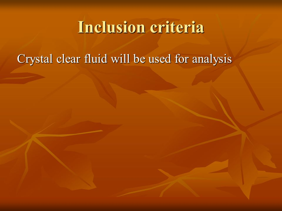 Inclusion criteria Crystal clear fluid will be used for analysis