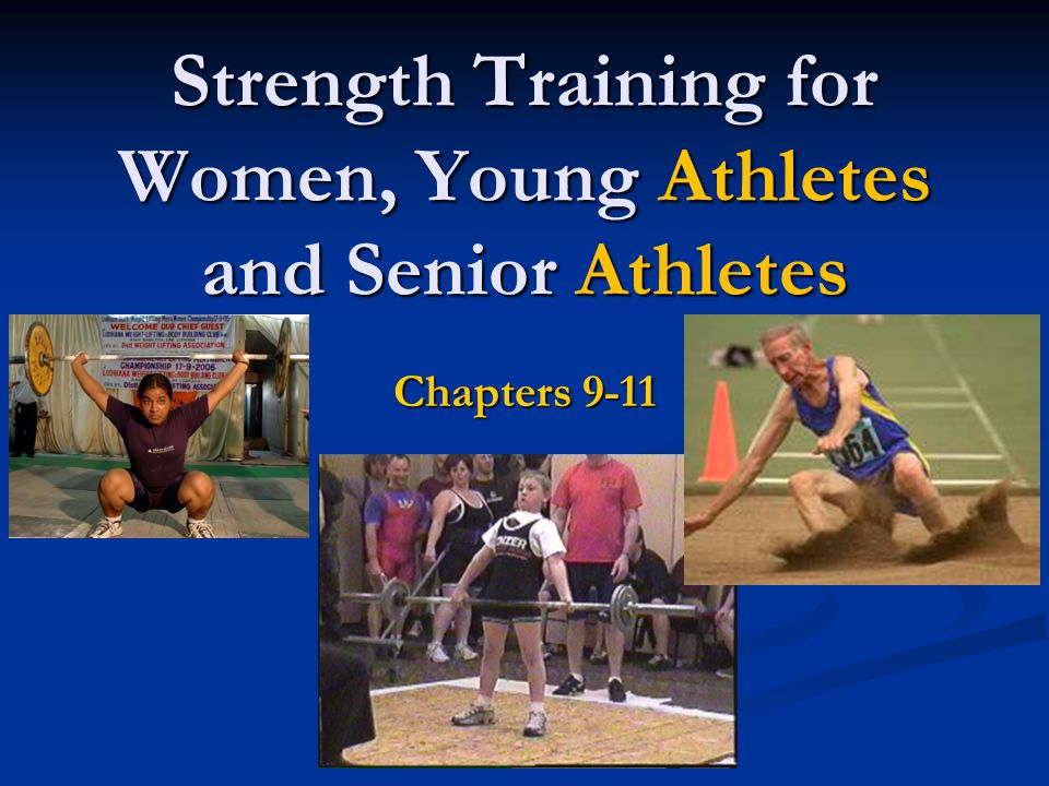 Strength Training for Women, Young Athletes and Senior Athletes Chapters 9-11