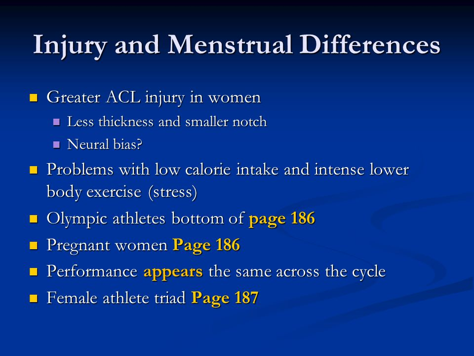 Injury and Menstrual Differences Greater ACL injury in women Greater ACL injury in women Less thickness and smaller notch Less thickness and smaller notch Neural bias.