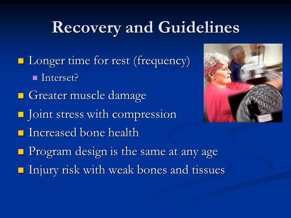Recovery and Guidelines Longer time for rest (frequency) Longer time for rest (frequency) Interset.