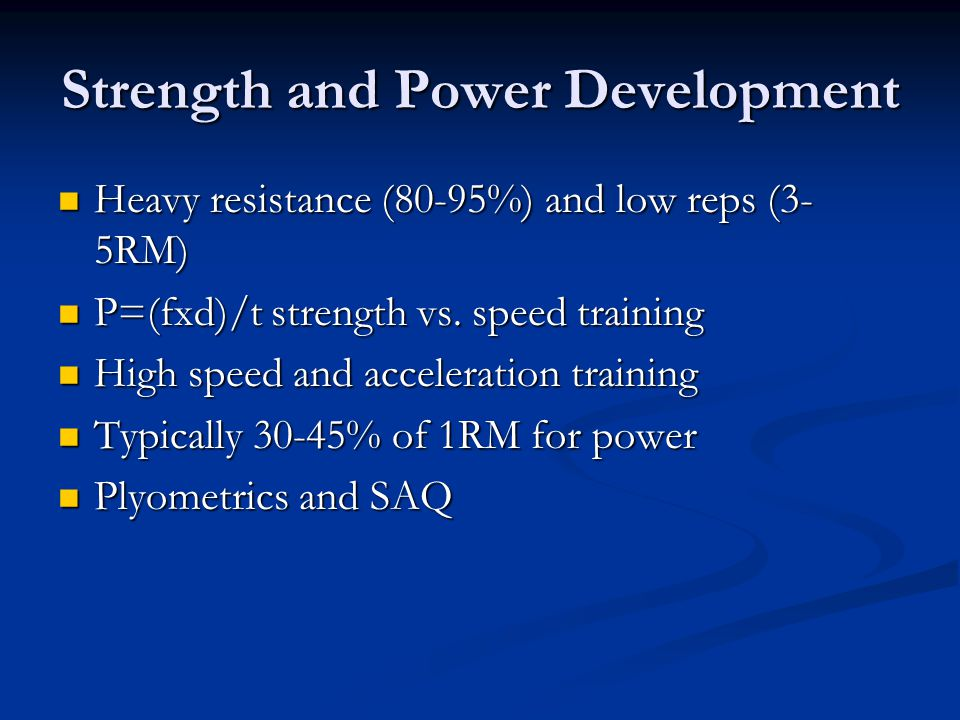 Strength and Power Development Heavy resistance (80-95%) and low reps (3- 5RM) Heavy resistance (80-95%) and low reps (3- 5RM) P=(fxd)/t strength vs.