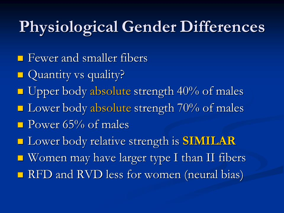 Physiological Gender Differences Fewer and smaller fibers Fewer and smaller fibers Quantity vs quality.