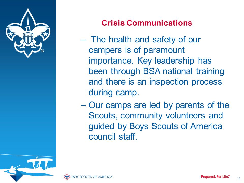 Crisis Communications – The health and safety of our campers is of paramount importance. Key leadership has been through BSA national training and the