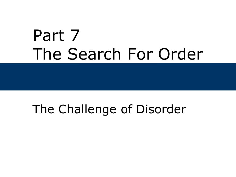 Part 7 The Search For Order The Challenge of Disorder