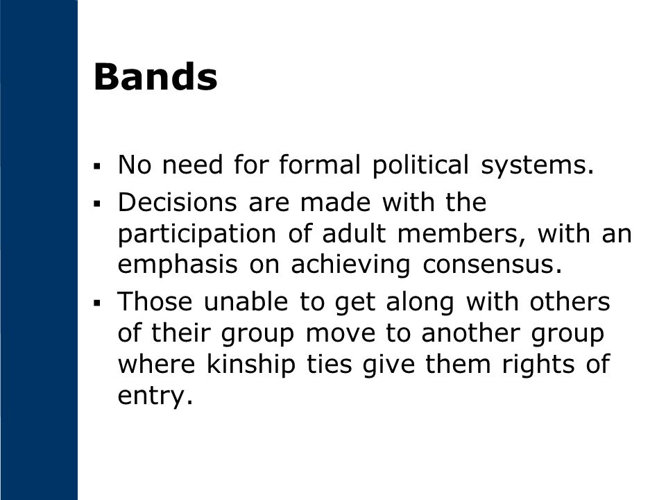 Bands  No need for formal political systems.