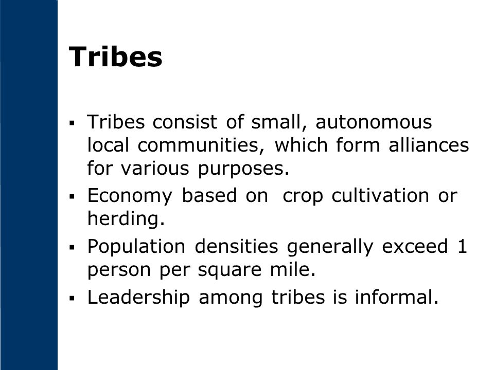 Tribes  Tribes consist of small, autonomous local communities, which form alliances for various purposes.