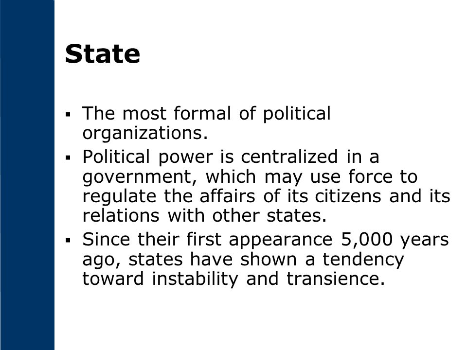 State  The most formal of political organizations.