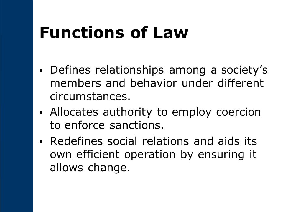 Functions of Law  Defines relationships among a society's members and behavior under different circumstances.