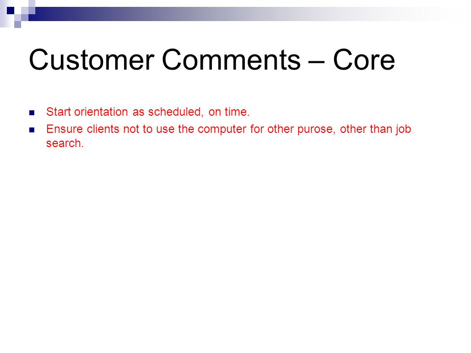 Customer Comments – Core Start orientation as scheduled, on time.