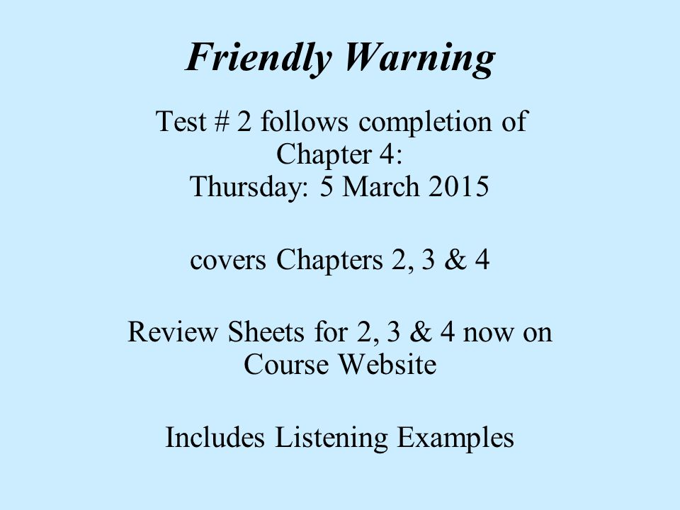Friendly Warning Test # 2 follows completion of Chapter 4: Thursday: 5 March 2015 covers Chapters 2, 3 & 4 Review Sheets for 2, 3 & 4 now on Course We
