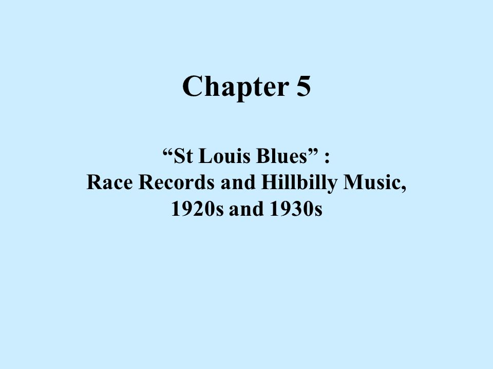 Chapter 5 St Louis Blues : Race Records and Hillbilly Music, 1920s and 1930s