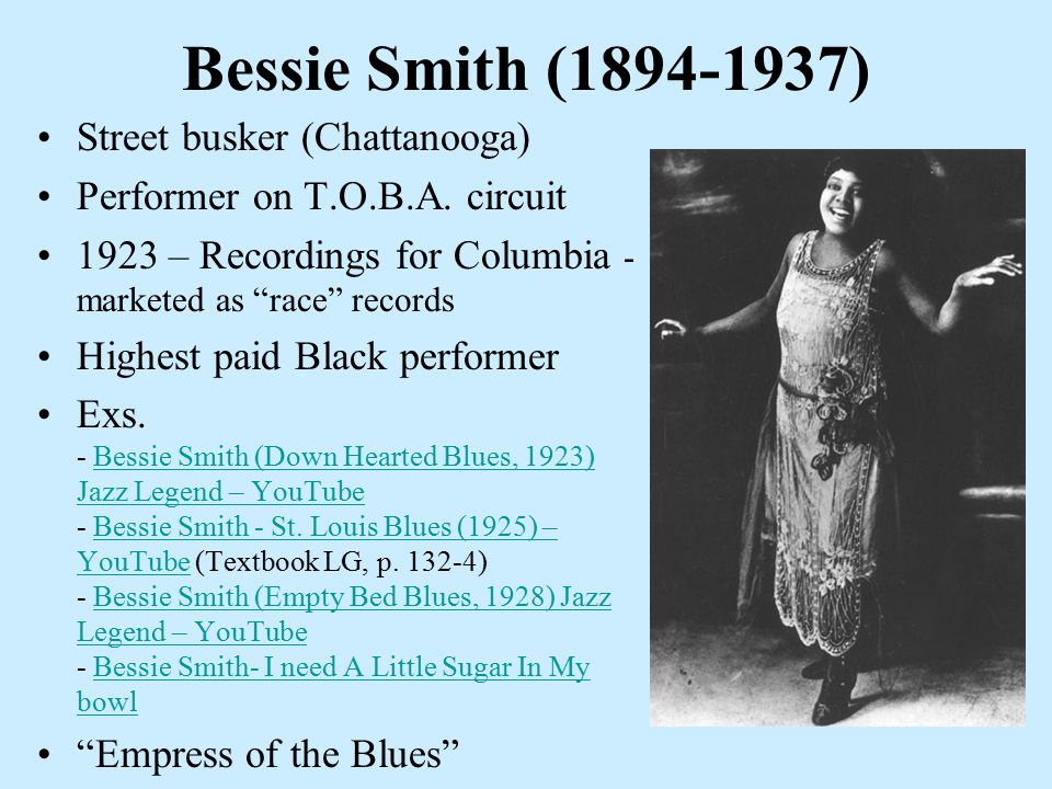 Bessie Smith (1894-1937) Street busker (Chattanooga) Performer on T.O.B.A.