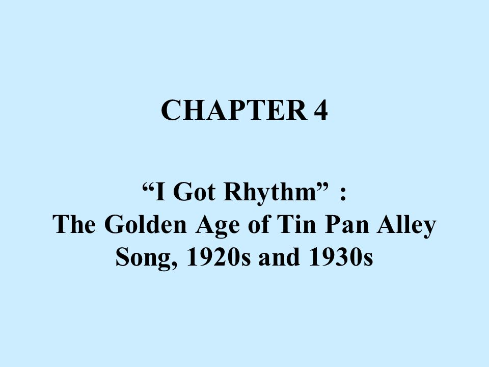 "CHAPTER 4 ""I Got Rhythm"" : The Golden Age of Tin Pan Alley Song, 1920s and 1930s"