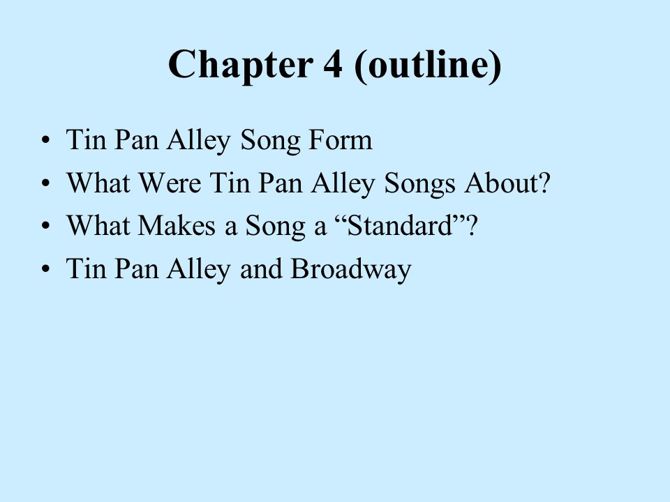 Chapter 4 (outline) Tin Pan Alley Song Form What Were Tin Pan Alley Songs About.