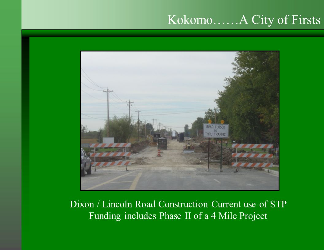 Dixon / Lincoln Road Construction Current use of STP Funding includes Phase II of a 4 Mile Project Kokomo……A City of Firsts