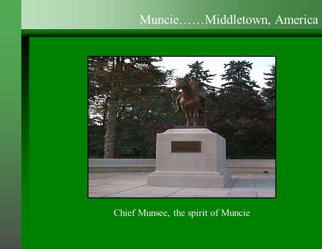 Chief Munsee, the spirit of Muncie Muncie……Middletown, America