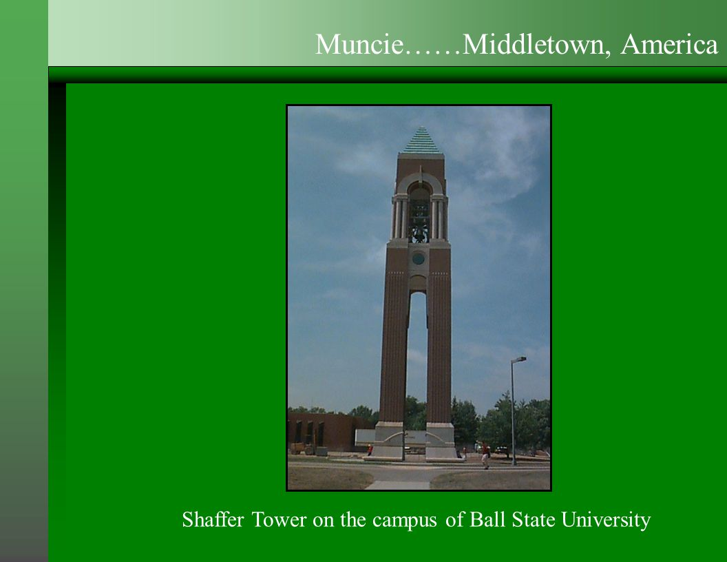 Shaffer Tower on the campus of Ball State University Muncie……Middletown, America