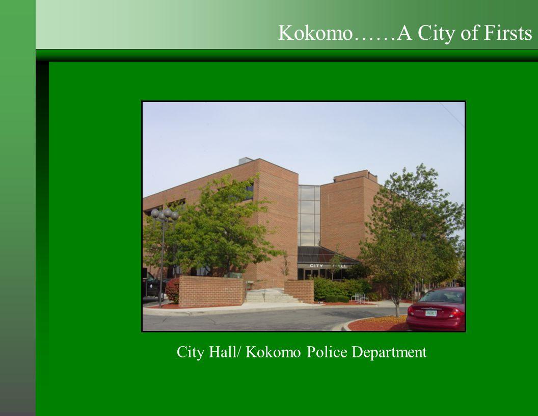 City Hall/ Kokomo Police Department Kokomo……A City of Firsts