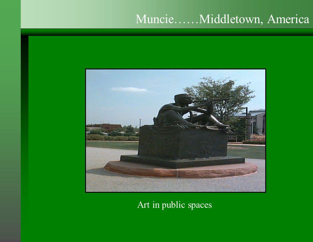 Art in public spaces Muncie……Middletown, America
