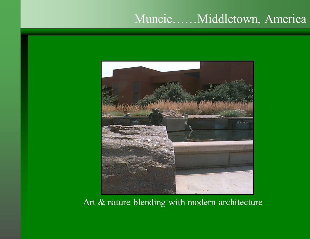 Art & nature blending with modern architecture Muncie……Middletown, America