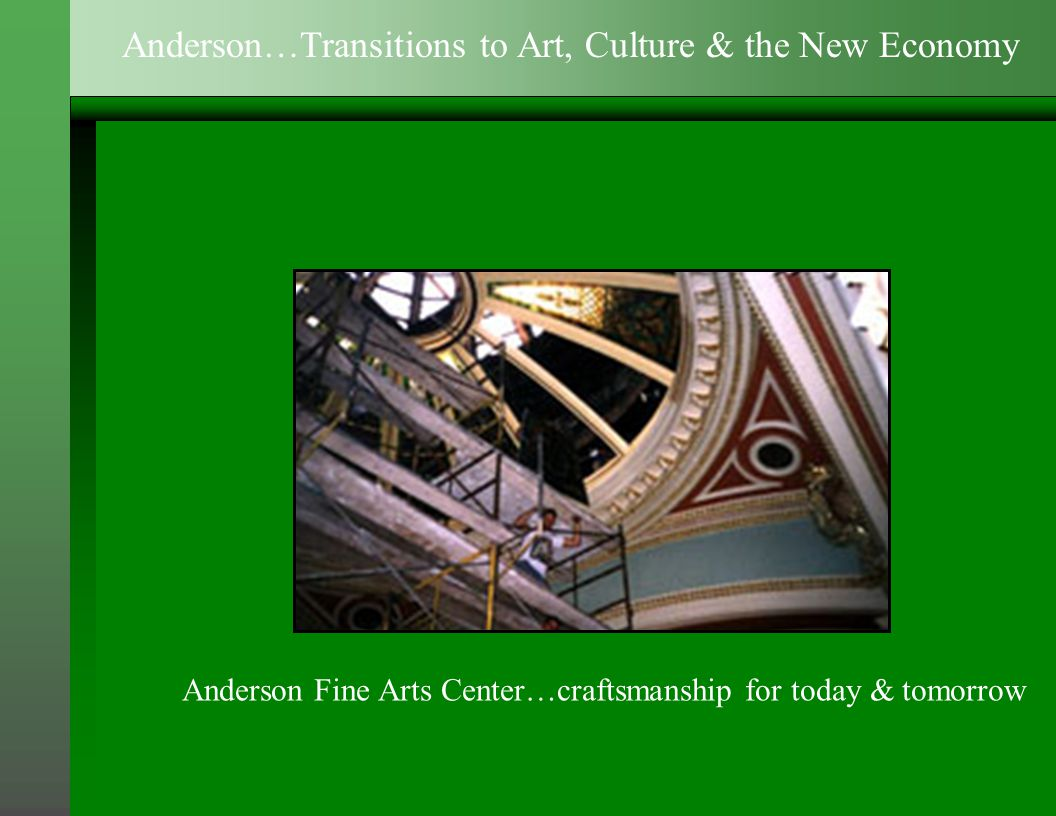 Anderson Fine Arts Center…craftsmanship for today & tomorrow Anderson…Transitions to Art, Culture & the New Economy