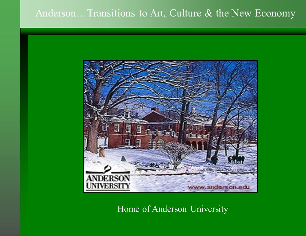 Home of Anderson University Anderson…Transitions to Art, Culture & the New Economy