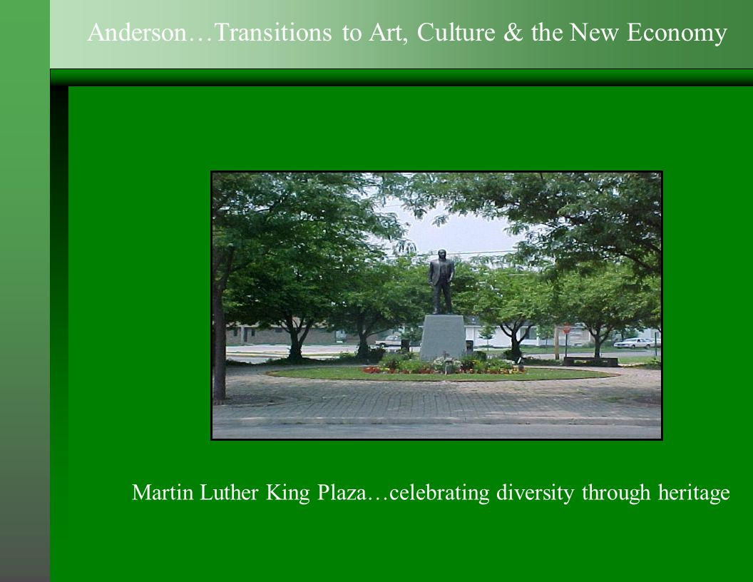 Martin Luther King Plaza…celebrating diversity through heritage Anderson…Transitions to Art, Culture & the New Economy