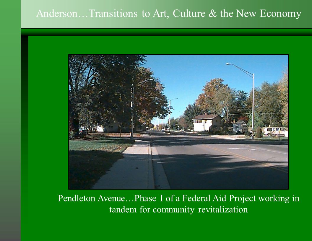 Pendleton Avenue…Phase I of a Federal Aid Project working in tandem for community revitalization Anderson…Transitions to Art, Culture & the New Economy