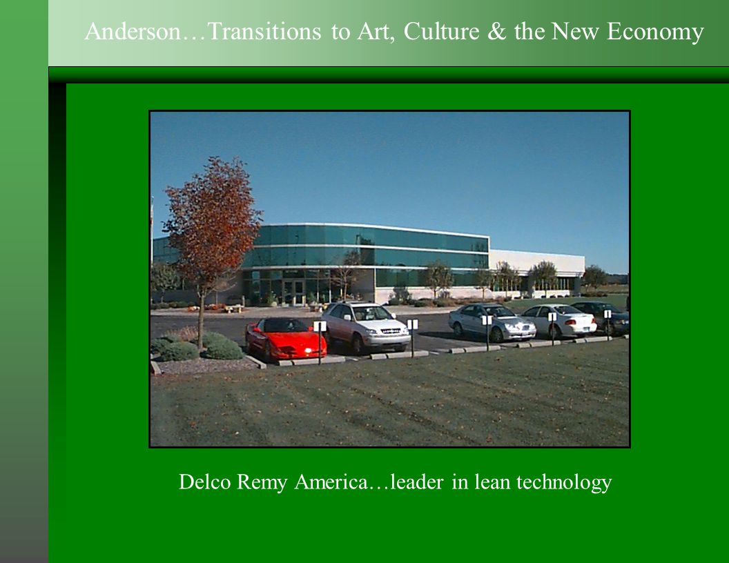 Delco Remy America…leader in lean technology Anderson…Transitions to Art, Culture & the New Economy