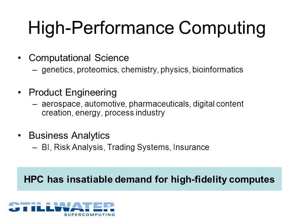 High-Performance Computing Computational Science –genetics, proteomics, chemistry, physics, bioinformatics Product Engineering –aerospace, automotive,