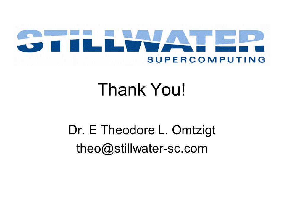 Thank You! Dr. E Theodore L. Omtzigt theo@stillwater-sc.com