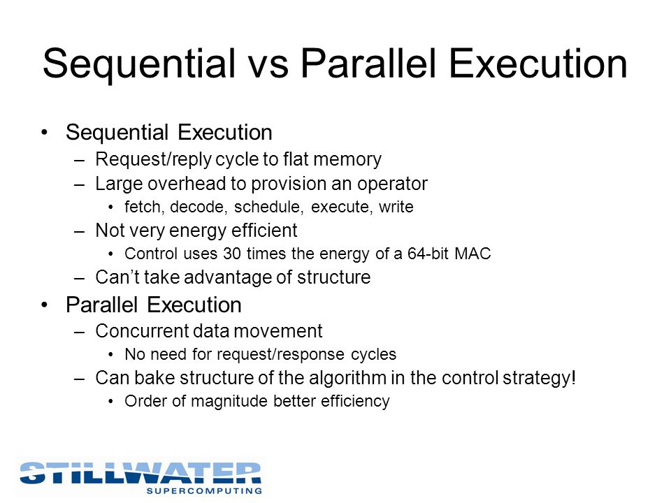 Sequential vs Parallel Execution Sequential Execution –Request/reply cycle to flat memory –Large overhead to provision an operator fetch, decode, sche
