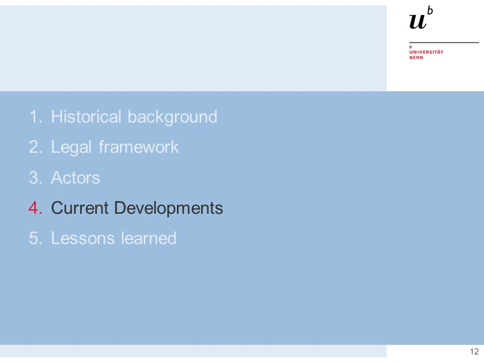 12 1.Historical background 2.Legal framework 3.Actors 4.Current Developments 5.Lessons learned