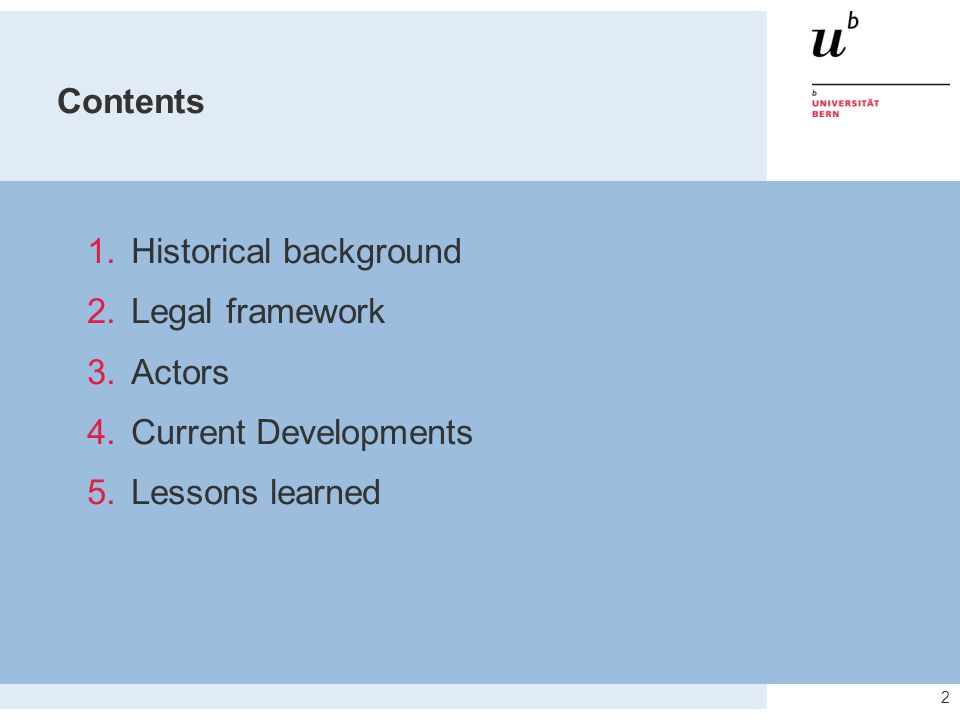 2 Contents 1.Historical background 2.Legal framework 3.Actors 4.Current Developments 5.Lessons learned