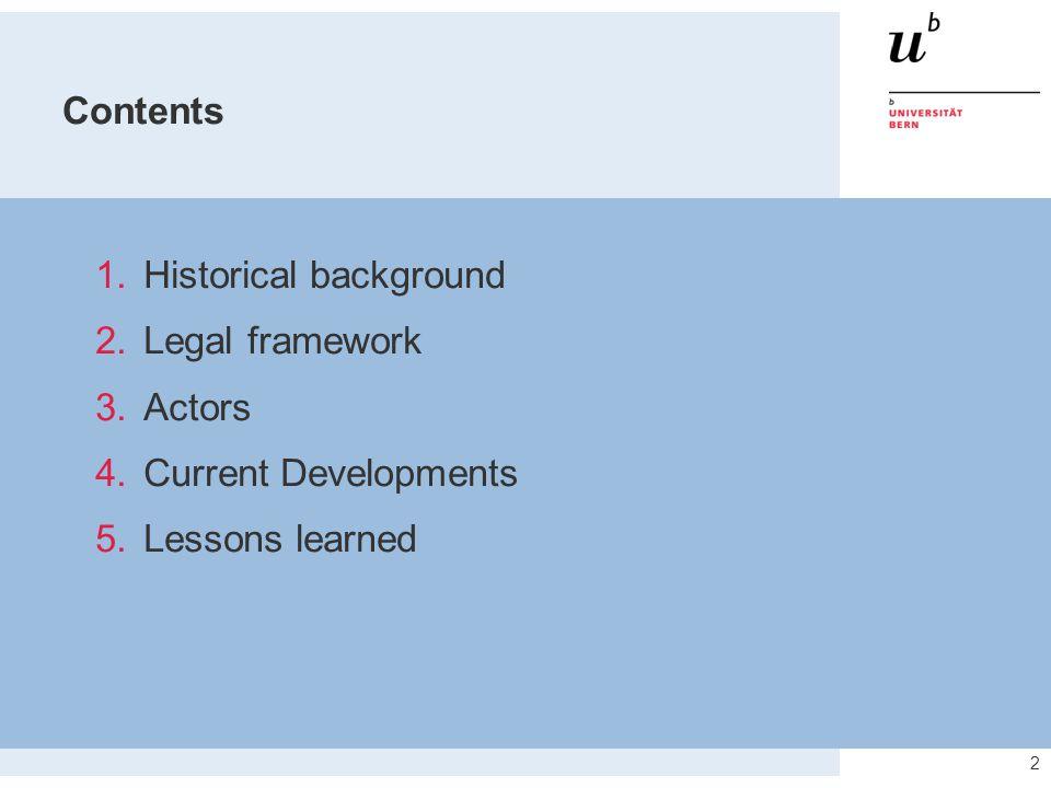 3 1.Historical background 2.Legal framework 3.Actors 4.Current Developments 5.Lessons learned