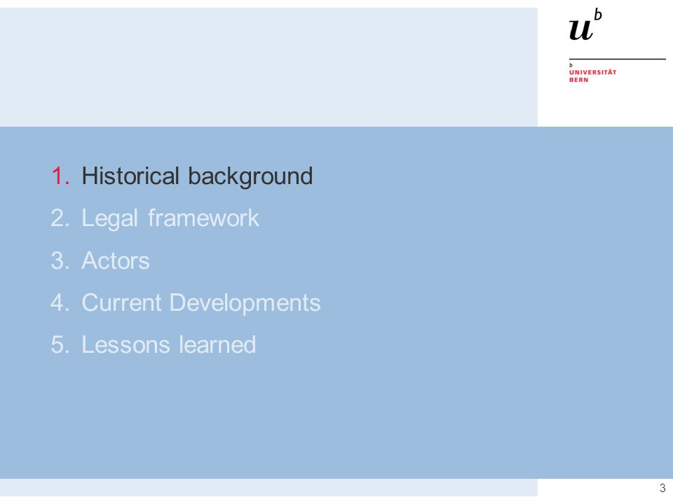 3 1.Historical background 2.Legal framework 3.Actors 4.Current Developments 5.Lessons learned