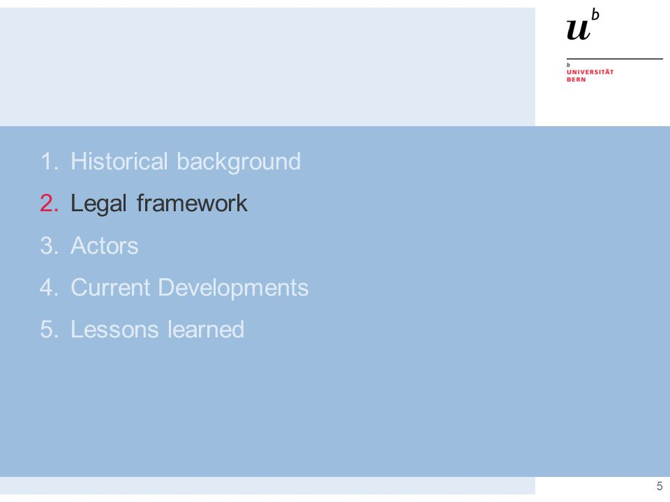 5 1.Historical background 2.Legal framework 3.Actors 4.Current Developments 5.Lessons learned