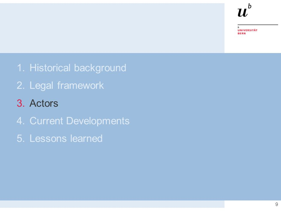 9 1.Historical background 2.Legal framework 3.Actors 4.Current Developments 5.Lessons learned