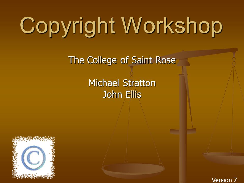 Copyright Workshop The College of Saint Rose Michael Stratton John Ellis Version 7