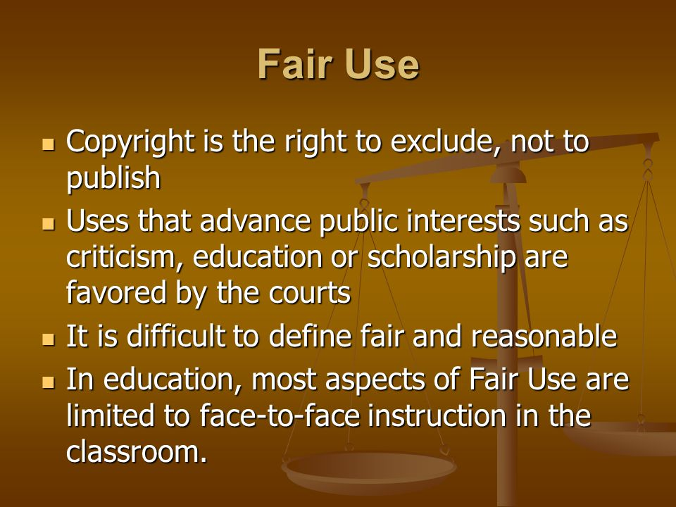 Fair Use Copyright is the right to exclude, not to publish Copyright is the right to exclude, not to publish Uses that advance public interests such a