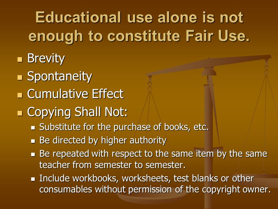 Educational use alone is not enough to constitute Fair Use.