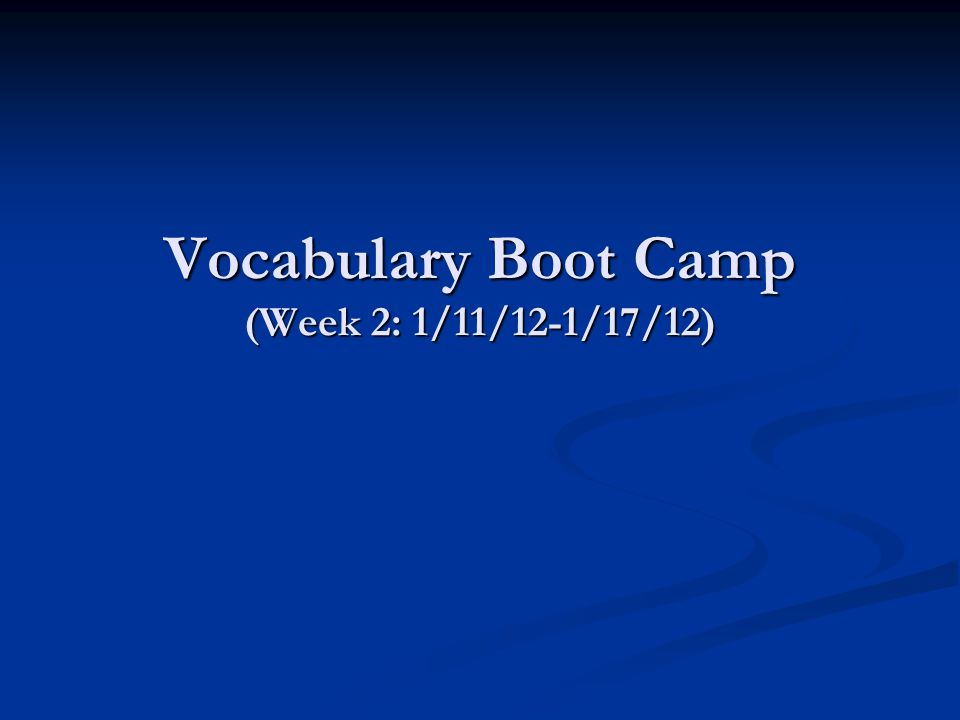Vocabulary Boot Camp (Week 2: 1/11/12-1/17/12)