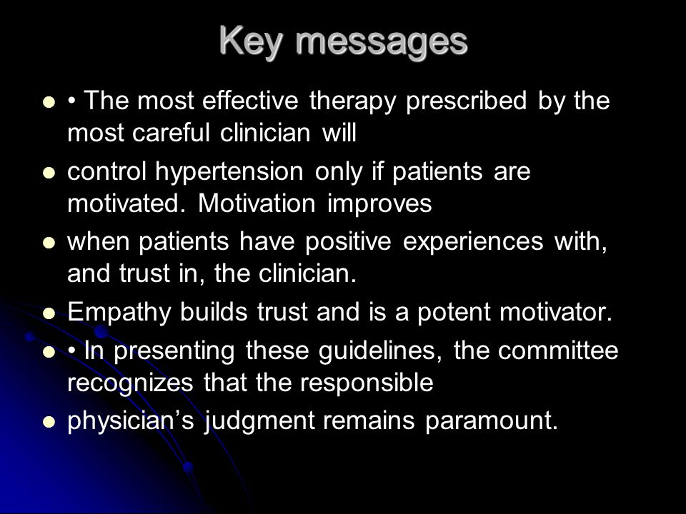 Key messages The most effective therapy prescribed by the most careful clinician will control hypertension only if patients are motivated.