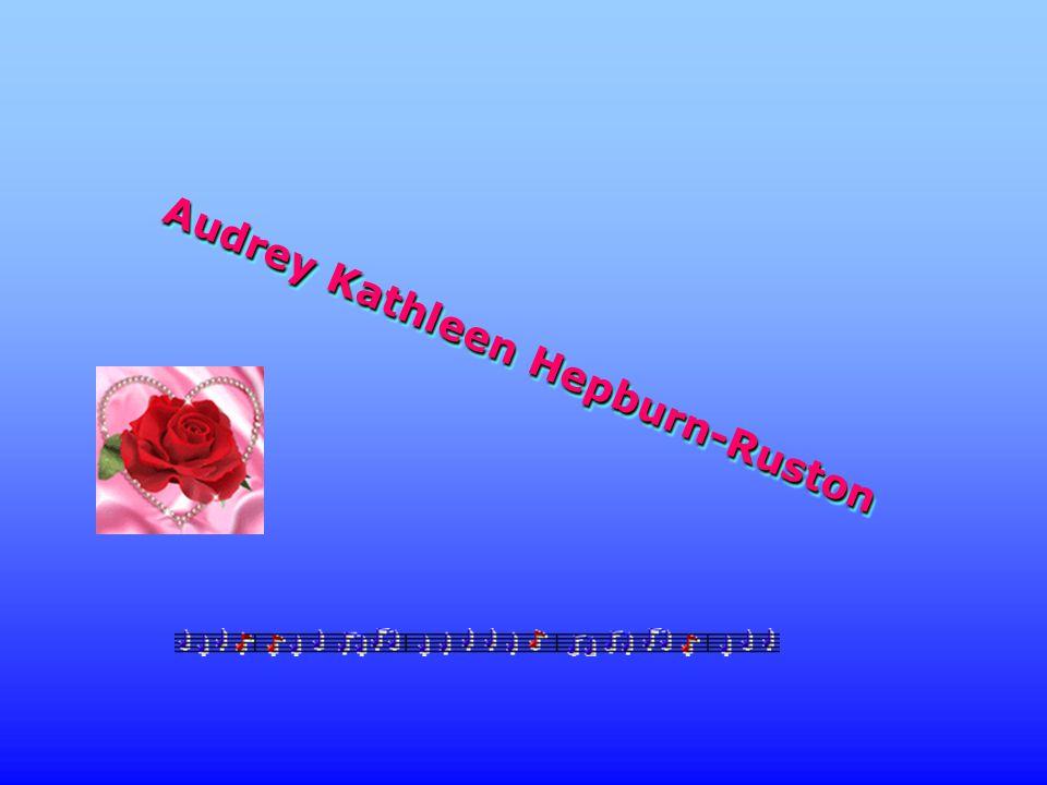 Audrey Kathleen Hepburn-Ruston Audrey Kathleen Hepburn-Ruston