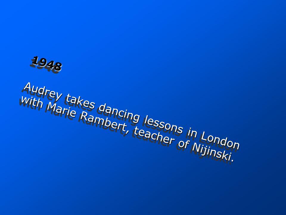 1948 Audrey takes dancing lessons in London with Marie Rambert, teacher of Nijinski.