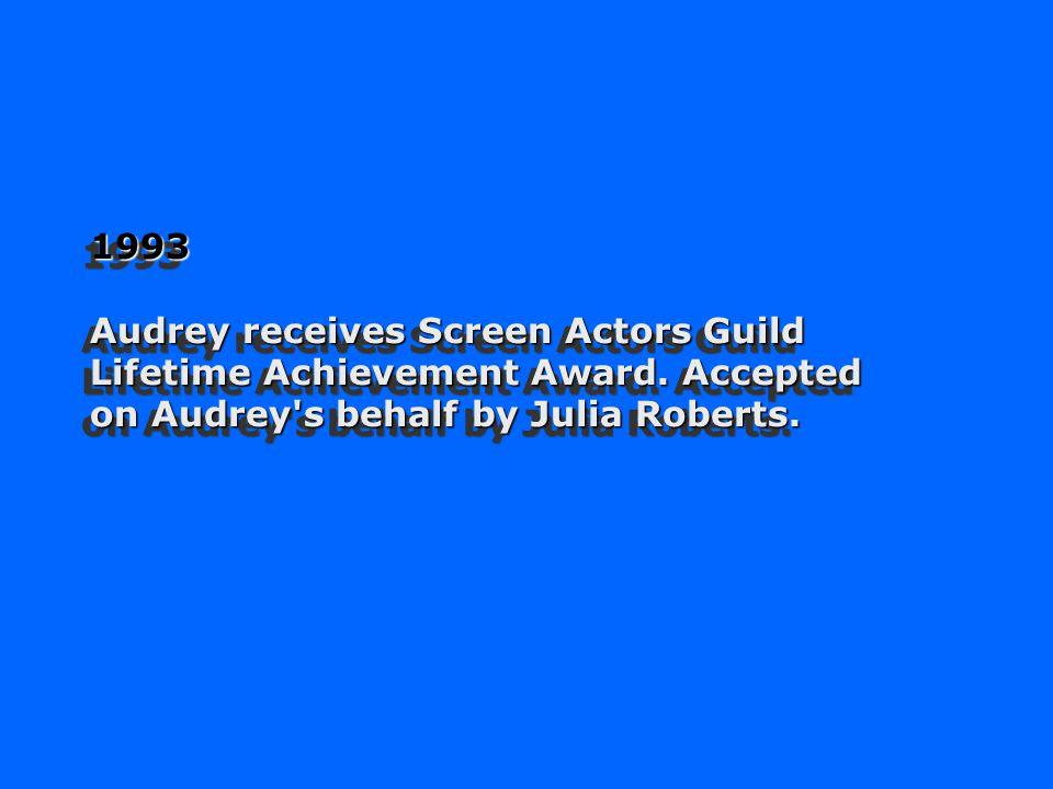 1993 Audrey receives Screen Actors Guild Lifetime Achievement Award.