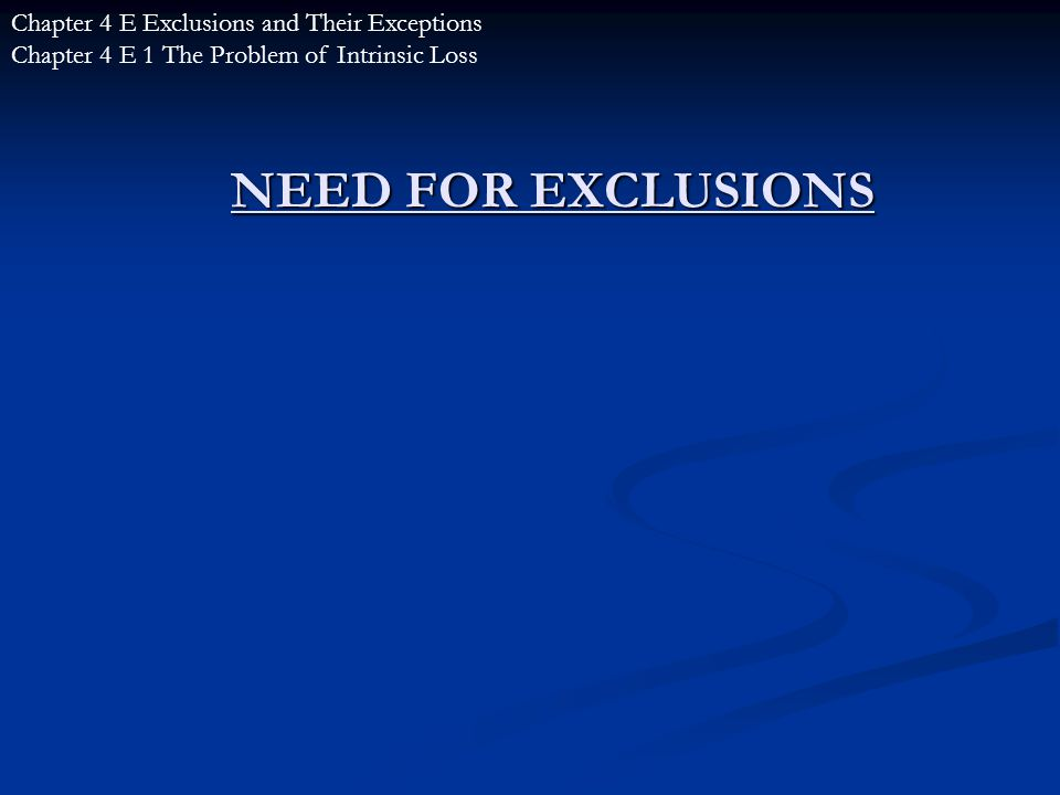 NEED FOR EXCLUSIONS Chapter 4 E Exclusions and Their Exceptions Chapter 4 E 1 The Problem of Intrinsic Loss