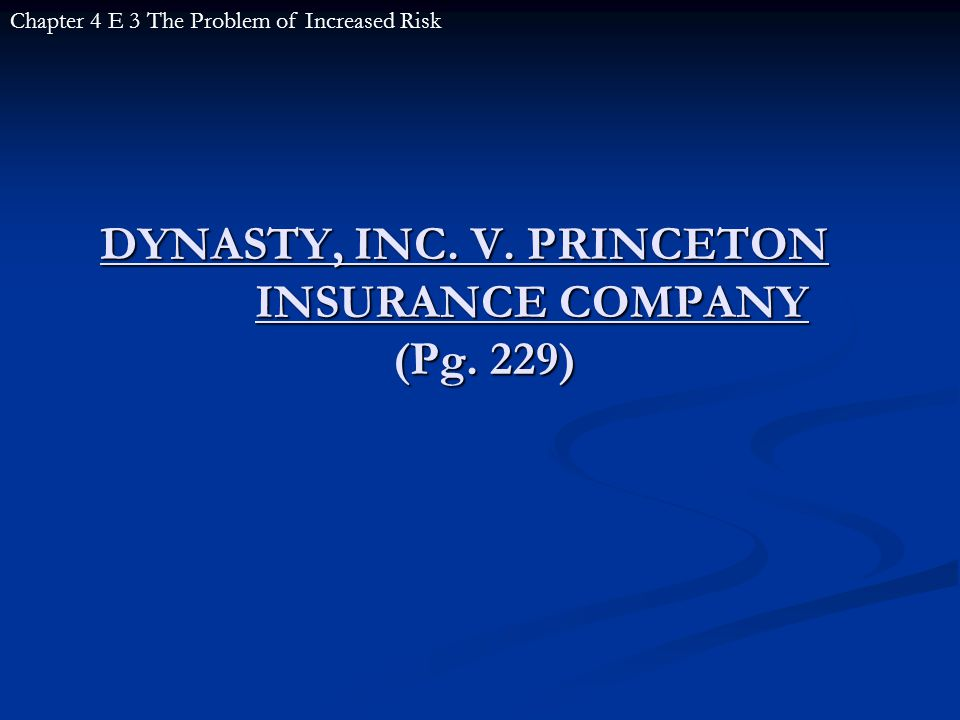 DYNASTY, INC. V. PRINCETON INSURANCE COMPANY (Pg. 229) Chapter 4 E 3 The Problem of Increased Risk