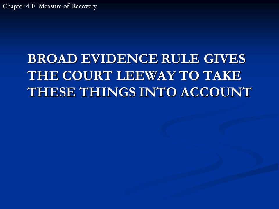 BROAD EVIDENCE RULE GIVES THE COURT LEEWAY TO TAKE THESE THINGS INTO ACCOUNT Chapter 4 F Measure of Recovery