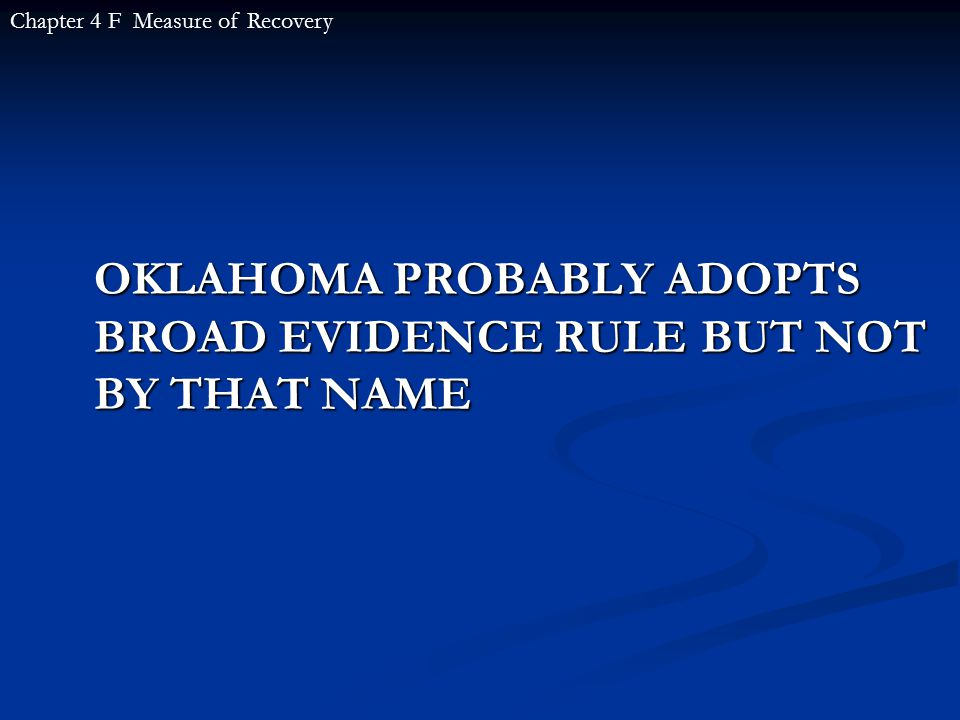 OKLAHOMA PROBABLY ADOPTS BROAD EVIDENCE RULE BUT NOT BY THAT NAME Chapter 4 F Measure of Recovery